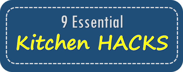 9 Essential Kitchen Hacks