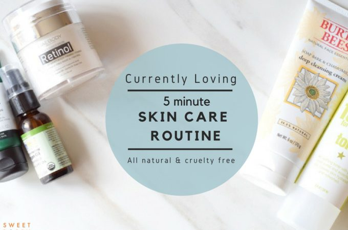 Currently Loving – 5 minute Skin Care Routine